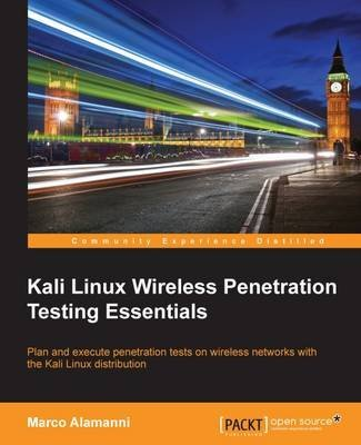 [(Kali Linux Wireless Penetration Testing Essentials)] [By (author) Marco Alamanni] published on (July, 2015) par Marco Alamanni