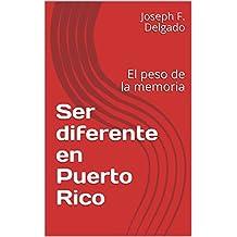 Ser diferente en Puerto Rico: El peso de la memoria (Spanish Edition)