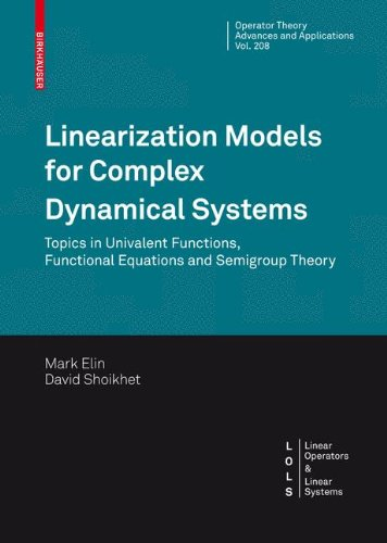 Linearization Models for Complex Dynamical Systems: Topics in Univalent Functions, Functional Equations and Semigroup Theory (Operator Theory: Advances and Applications)