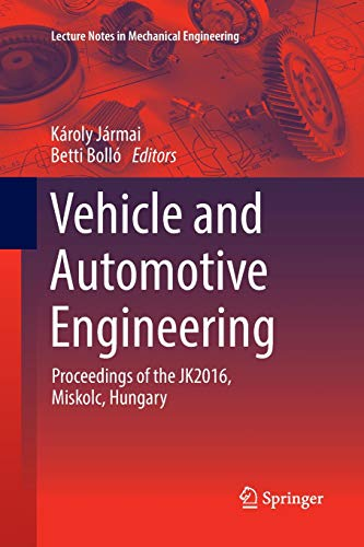 Vehicle and Automotive Engineering: Proceedings of the JK2016, Miskolc, Hungary (Lecture Notes in Mechanical Engineering)