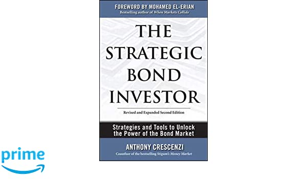 Strategies and Tools to Unlock the Power of the Bond Market The Strategic Bond Investor