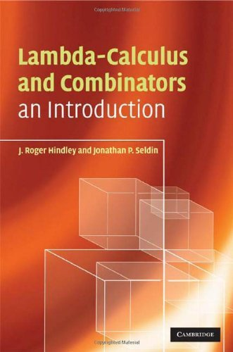 Lambda-Calculus and Combinators: An Introduction by J. Roger Hindley (2008-07-24)