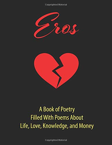 Eros: A Book of Poetry: Filled with Poems about Life, Love, Knowledge, and Money por Timothy M Boyd