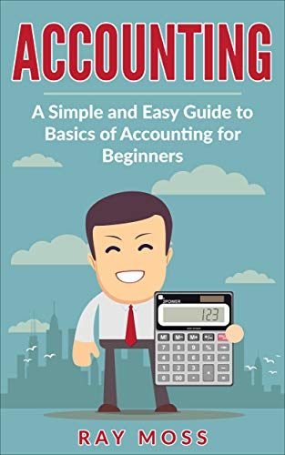 Descargar PDF Accounting: A Simple and Easy Guide to Basics of Accounting for Beginners (Small Business, Ultimate Guide, Bookkeeping, Non Accountants, Accounting Made Simple)