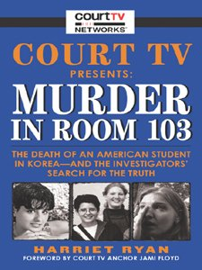 Court TV Presents: Murder in Room 103: The Death of an American Student in Korea--and the Investigators' Search for the Truth (English Edition)