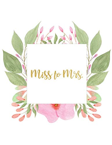 Miss to Mrs.: Beautiful Floral Wedding Planner & Organizer Includes Budget Planner, Checklist, Seating Chart, Timeline & More, Large Journal