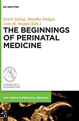 The Beginnings of Perinatal Medicine (Hot Topics in Perinatal Medicine, Band 4)