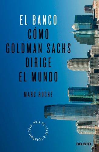 El Banco: Cómo Goldman Sachs dirige el mundo por Marc Roche