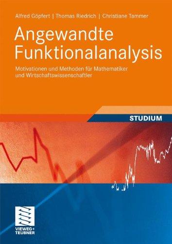 Angewandte Funktionalanalysis: Motivationen und Methoden für Mathematiker und Wirtschaftswissenschaftler (Studienbücher Wirtschaftsmathematik)