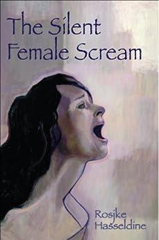 The Silent Female Scream (English Edition) par [Hasseldine, Rosjke]