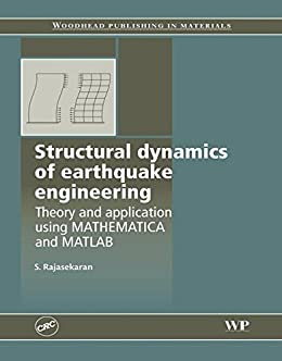Structural Dynamics of Earthquake Engineering: Theory and Application Using Mathematica and Matlab (Woodhead Publishing Series in Civil and Structural Engineering) by [Rajasekaran, S]