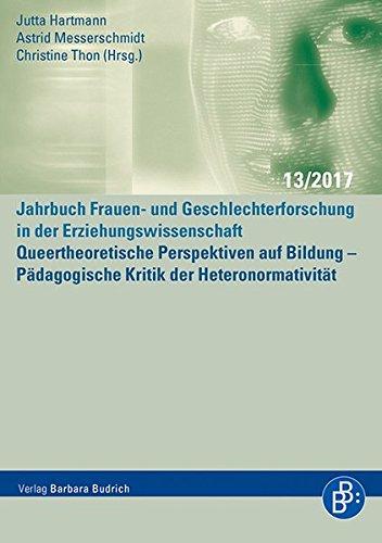 Jahrbuch Frauen- und Geschlechterforschung in der Erziehungswissenschaft / Queertheoretische Perspektiven auf Bildung: Pädagogische Kritik der Heteronormativität