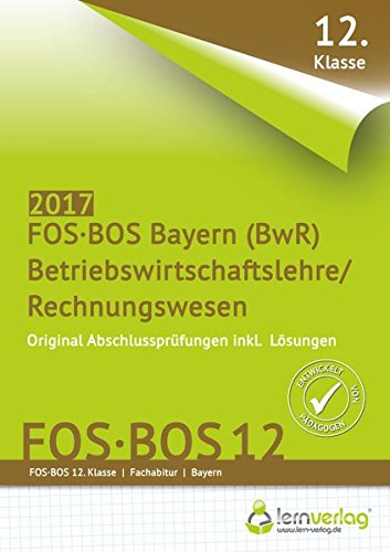 Abschlussprüfung Betriebswirtschaftslehre/Rechnungswesen FOS-BOS 12 Bayern 2017