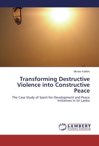Transforming Destructive Violence into Constructive Peace: The Case Study of Sport-for-Development and Peace Initiatives in Sri Lanka