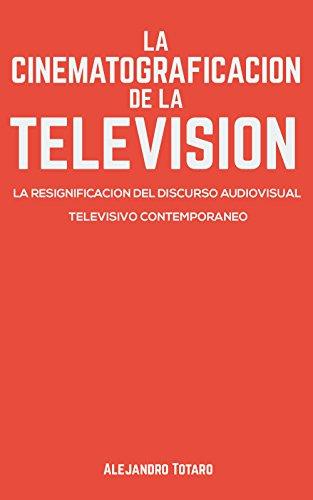 La Cinematograficación de la Televisión: La resignificación del discurso audiovisual televisivo contemporáneo