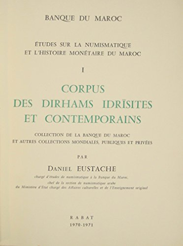 CORPUS DES DIRHAMS IDRISITES ET CONTEMPORAINS T.1, Etudes sur la Numismatique et l'Histoire Monétaire du Maroc, Collection de la Banque du Maroc et Autres Collections Mondiales Publiques et Privées