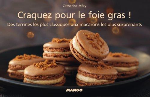 Craquez pour le foie gras ! 30 recettes simples et cratives