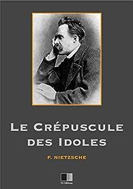 Le crépuscule des idoles par Friedrich Nietzsche