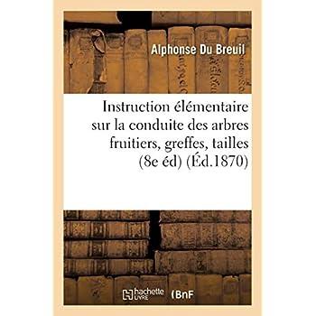 Instruction élémentaire sur la conduite des arbres fruitiers, greffes, tailles, restauration