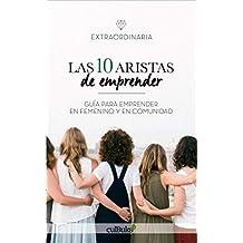 LAS 10 ARISTAS DE EMPRENDER: Guía para emprender en femenino y en comunidad