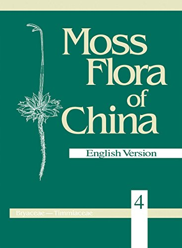 Moss Flora of China, Volume 4: Bryaceae to Timmiaceae (Moss Flora of China (English Version))