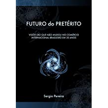 Futuro do Pretérito: Visões do que não mudou no comércio internacional brasileiro em 30 anos (Portuguese Edition)