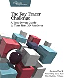 The Ray Tracer Challenge: A Test-Driven Guide to Your First 3D Renderer (Pragmatic Bookshelf) - Jamis Buck