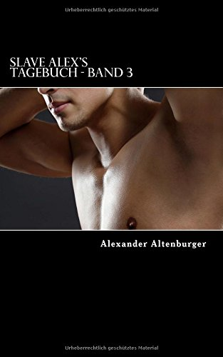 Preisvergleich Produktbild Slave Alex's Tagebuch: Band 3 (Slave Alex Tagebuch, Band 3)