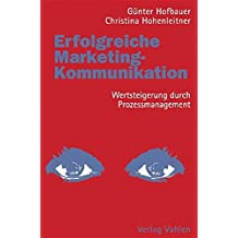 Erfolgreiche Marketing-Kommunikation: Wertsteigerung durch Prozessmanagement