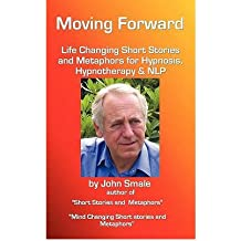 (MOVING FORWARD, LIFE CHANGING SHORT STORIES AND METAPHORS FOR HYPNOSIS, HYPNOTHERAPY & NLP) BY Smale, John(Author)Paperback Jul-2010