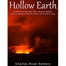 Hollow Earth: A History of Strange Tales, Bizarre Beliefs, and Conspiracy Theories about the Earth's Core (English Edition)