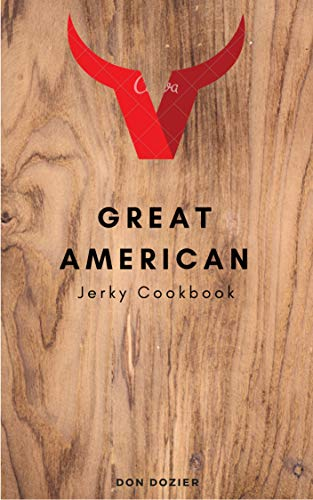 Great American Jerky Cookbook: A simple guide to making your own authentic all American jerky (English Edition) -