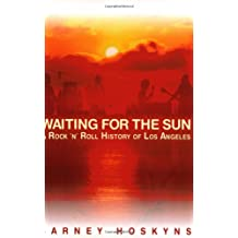 Waiting for the Sun: A Rock 'n' Roll History of Los Angeles