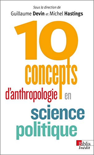 10 concepts d'anthropologie en science politique par Guillaume Devin