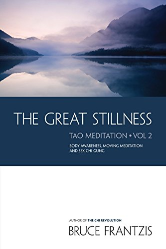 The Great Stillness: Body Awareness, Moving Meditation & Sexual Chi Gung: The Water Method of Taoist Meditation Series Volume 2 por Bruce Frantzis