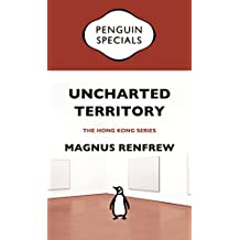 Uncharted Territory: Culture and Commerce in Hong Kong's Art World: Penguin Specials (Penguin Specials: Hong Kong)