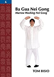 Ba Gua Nei Gong Vol. 6: Marrow Washing Nei Gong by Tom Bisio (2015-03-07)