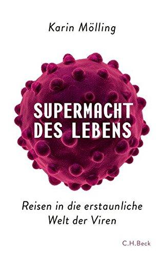 Supermacht des Lebens: Reisen in die erstaunliche Welt der Viren