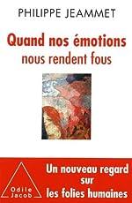 Quand nos émotions nous rendent fous - Nouveaux regards sur les folies humaines de Philippe Jeammet