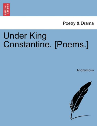 Under King Constantine. [Poems.]