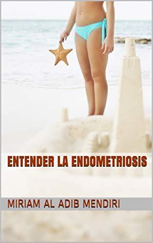 ENTENDER LA ENDOMETRIOSIS (Spanish Edition)