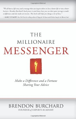 The Millionaire Messenger: Make a Difference and a Fortune Sharing Your Advice by Brendon Burchard (2011-03-07)