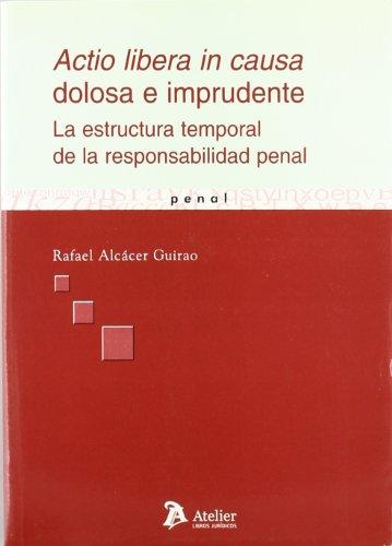 Actio libera in causa dolosa e imprudente. La estructura temporal de la responsabilidad penal.