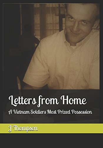 Letters from Home: A Vietnam Soldiers Most Prized Possession (Letters Home From Vietnam)