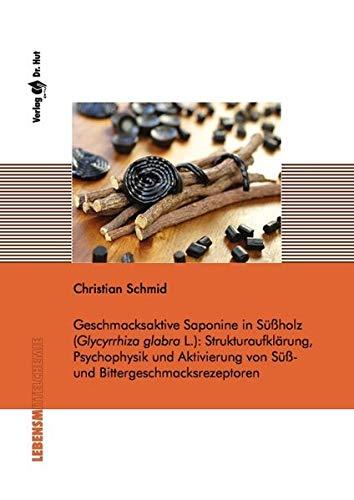 Geschmacksaktive Saponine in Süßholz (Glycyrrhiza glabra L.): Strukturaufklärung, Psychophysik und Aktivierung von Süß- und Bittergeschmacksrezeptoren (Lebensmittelchemie)