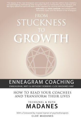 From Stuckness to Growth: Enneagram Coaching (Enneagram, MBTI & Anthony Robbins-Cloe Madanes HNP): How to read your coachees and transform their lives by Yechezkel Madanes (2012-01-18)