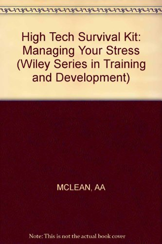 High Tech Survival Kit: Managing Your Stress (Series: Wiley Series in Training & Development)