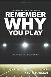 Remember Why You Play: Faith, Football, and a Season to Believe by David Thomas (2010-10-01)