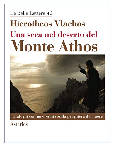 Una sera nel deserto del monte Athos. Dialoghi con un eremita sulla preghiera del cuore