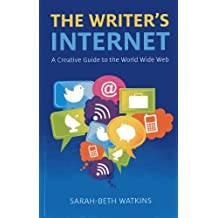 The Writer's Internet: A Creative Guide to the World Wide Web by Sarah-Beth Watkins (2013-03-29)